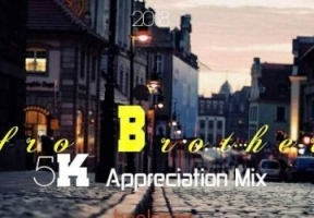 Afro Brotherz - 5K Appreciation Mixtape